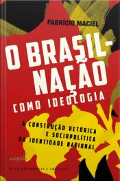 O Brasil-nação Como Ideologia