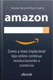 Amazon: como a mais implacável loja online continua revolucionando o comércio