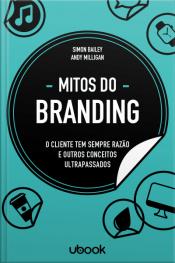 Mitos do branding: o cliente tem sempre razão e outros conceitos ultrapassados