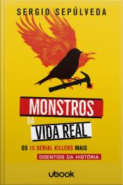 Monstros da vida real: Os 15 serial killers mais doentios da história