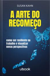 A arte do recomeço: como ser resiliente no trabalho e visualizar novas perspectivas