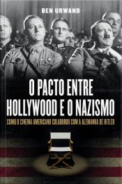 O pacto entre Hollywood e o nazismo - Como o cinema americano colaborou com a Alemanha de Hitler