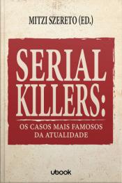 Serial killers: os casos mais famosos da atualidade