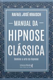 Manual Da Hipnose Clássica: Domine A Arte Da Hipnose