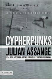 Cypherpunks: Liberdade E O Futuro Da Internet