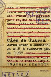 Cães De Guarda: Jornalistas E Censores, Do Ai-5 À Constituição De 1988