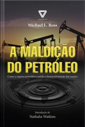 A Maldição Do Petróleo: Como A Riqueza Petrolífera Molda O Desenvolvimento Das Nações