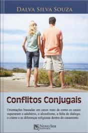 Conflitos Conjugais: orientações baseadas em casos reais de como os casais superaram o adultério, o alcoolismo, a falta de diálogo, o ciúme e as diferenças religiosas dentro do casamento