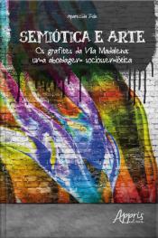 Semiótica E Arte: Os Grafites Da Vila Madalena - Uma Abordagem Sociossemiótica