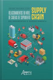 Relacionamentos Em Nível De Cadeias De Suprimento Supply Chain: Delineamentos E Gerenciamento