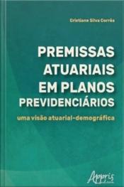 Premissas Atuariais Em Planos Previdenciários: Uma Visão Atuarial-demográfica