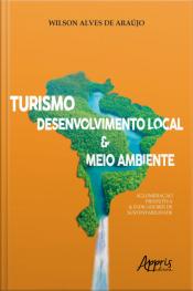 Turismo, Desenvolvimento Local & Meio Ambiente: : Aglomeração Produtiva & Indicadores De Sustentabilidade