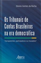 Os Tribunais De Contas Brasileiros Na Era Democrática:: Transparentes Participativos Ou Insulados?