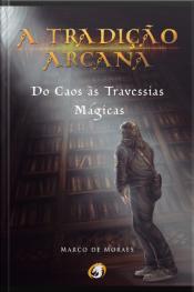 A Tradição Arcana: Do Caos Às Travessias Mágicas