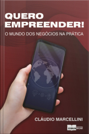 Quero Empreender!: O Mundo Dos Negócios Na Prática