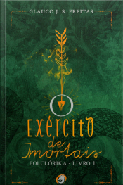 O Exército De Imortais - Folclórika - Livro 1
