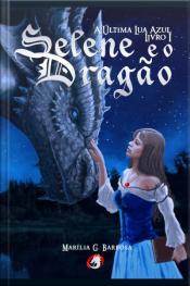 Selene E O Dragão: A Última Lua Azul - Livro I