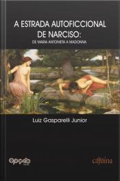A Estrada Autoficcional De Narciso: De Maria Antonieta A Madonna