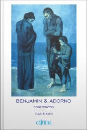 Benjamin & Adorno: Confrontos