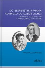 Do Gespenst-hoffmann Ao Bruxo Do Cosme Velho: Travessias Do Fantástico E Transformações No Brasil