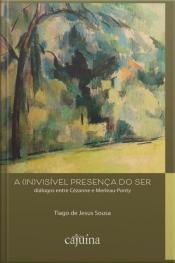 A (in)visível Presença Do Ser: Diálogos Entre Cézanne E Merleau-ponty