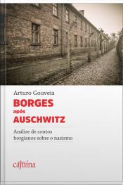 Borges Após Auschwitz 2: Análise De Contos Borgianos Sobre O Nazismo