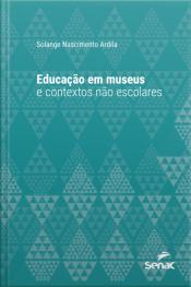 Educação Em Museus E Contextos Não Escolares