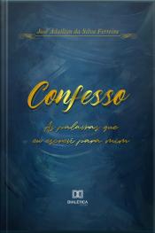 Confesso: As Palavras Que Eu Escrevi Para Mim