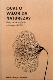 Qual O Valor Da Natureza?: Uma Introdução À Ética Ambiental