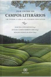 Por Entre Os Campos Literários: Um Olhar À Vida E Ao Cenário Educativo
