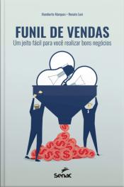 Funil De Vendas: Um Jeito Fácil Para Você Realizar Bons Negócios