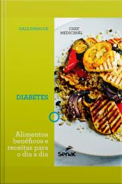 Chef Medicinal: Diabetes: Alimentos Benéficos E Receitas Para O Dia A Dia