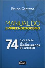 Manual Do Empreendedorismo: 74 Dicas Para Ser Um Empreendedor De Sucesso