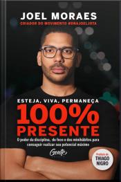 Esteja, Viva, Permaneça 100% Presente: O Poder Da Disciplina, Do Foco E Dos Minihábitos Para Conseguir Realizar Seu Potencial Máximo