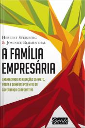A Família Empresária: Organizando As Relações De Afeto, Poder E Dinheiro Por Meio Da Governança Corporativa