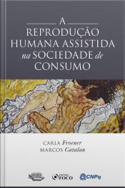 A Reprodução Humana Assistida Na Sociedade De Consumo