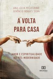 A Volta Para Casa: Amor E Espiritualidade Na Pós-modernidade