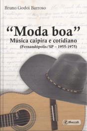 """""""moda Boa"""": Música Caipira E Cotidiano - (fernandópolis/sp – 1955-1975)"""