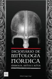 Dicionário De Mitologia Nórdica: Símbolos, Mitos E Ritos