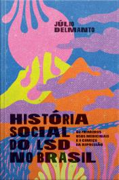 História Social Do Lsd No Brasil: Os Primeiros Usos Medicinais E O Começo Da Repressão