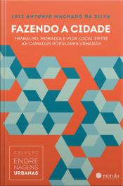 Fazendo A Cidade: Trabalho, Moradia E Vida Local Entre As Camadas Populares Urbanas