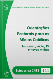 Estudos Das Cnbb 111 - Orientações Pastorais Para As Mídias Católicas: Imprensa, Rádio, Tv E Novas Mídias