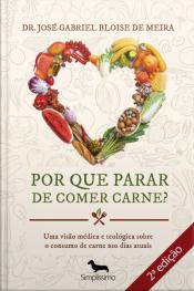 Por Que Parar De Comer Carne? 2ª Edição: Uma Visão Médica E Teológica Sobre O Consumo De Carne Nos Dias Atuais.