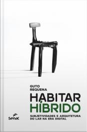Habitar Híbrido: Subjetividades E Arquitetura Do Lar Na Era Digital