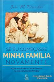 Se Eu Começasse Minha Família Novamente: Experimentando O Amor De Deus No Relacionamento Familiar