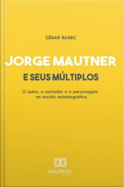 Jorge Mautner E Seus Múltiplos: O Autor, O Narrador E O Personagem Na Escrita Autobiográfica
