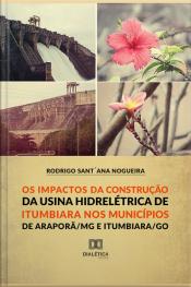 Os Impactos Da Construção Da Usina Hidroelétrica De Itumbiara Nos Municípios De Araporã/mg E Itumbiara/go