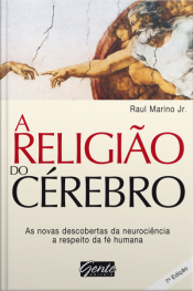 A Religião Do Cérebro: As Novas Descobertas Da Neurociência A Respeito Da Fé Humana