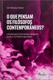 O Que Pensam Os Filósofos Contemporâneos: Um Diálogo Com Singer, Dennett, Searle, Putnam E Bauman