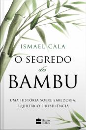 O Segredo Do Bambu: Uma Fábula Sobre Sabedoria, Equilíbrio E Resiliência
